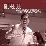 George Gee Swing Makes You Happy