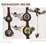 Tom Bancroft Trio Red Lucid Dreamers