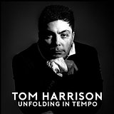 Tom Harrison Unfolding In Tempo