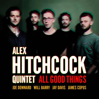 Alex Hitchcock Quintet All Good Things